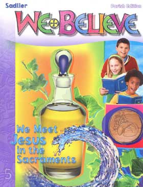 We Believe: Grade 5 (Parish): We Meet Jesus in the Sacraments