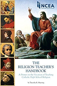 The Religion Teacher's Handbook: A Primer on the Vocation of Teaching Catholic High School Religion