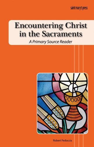 Encountering Christ in the Sacraments: A Primary Source Reader