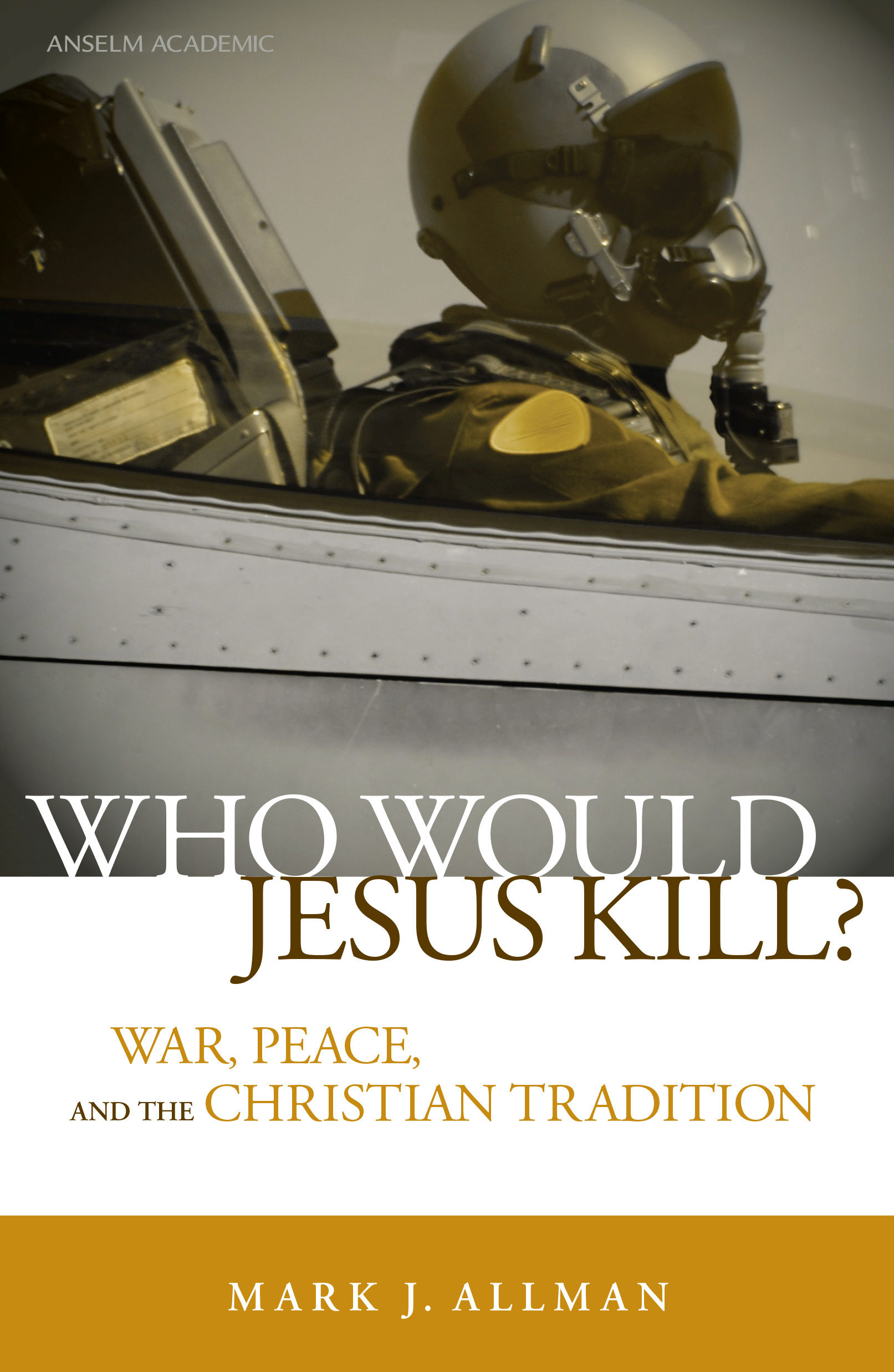 Who Would Jesus Kill?: War, Peace, and the Christian Tradition