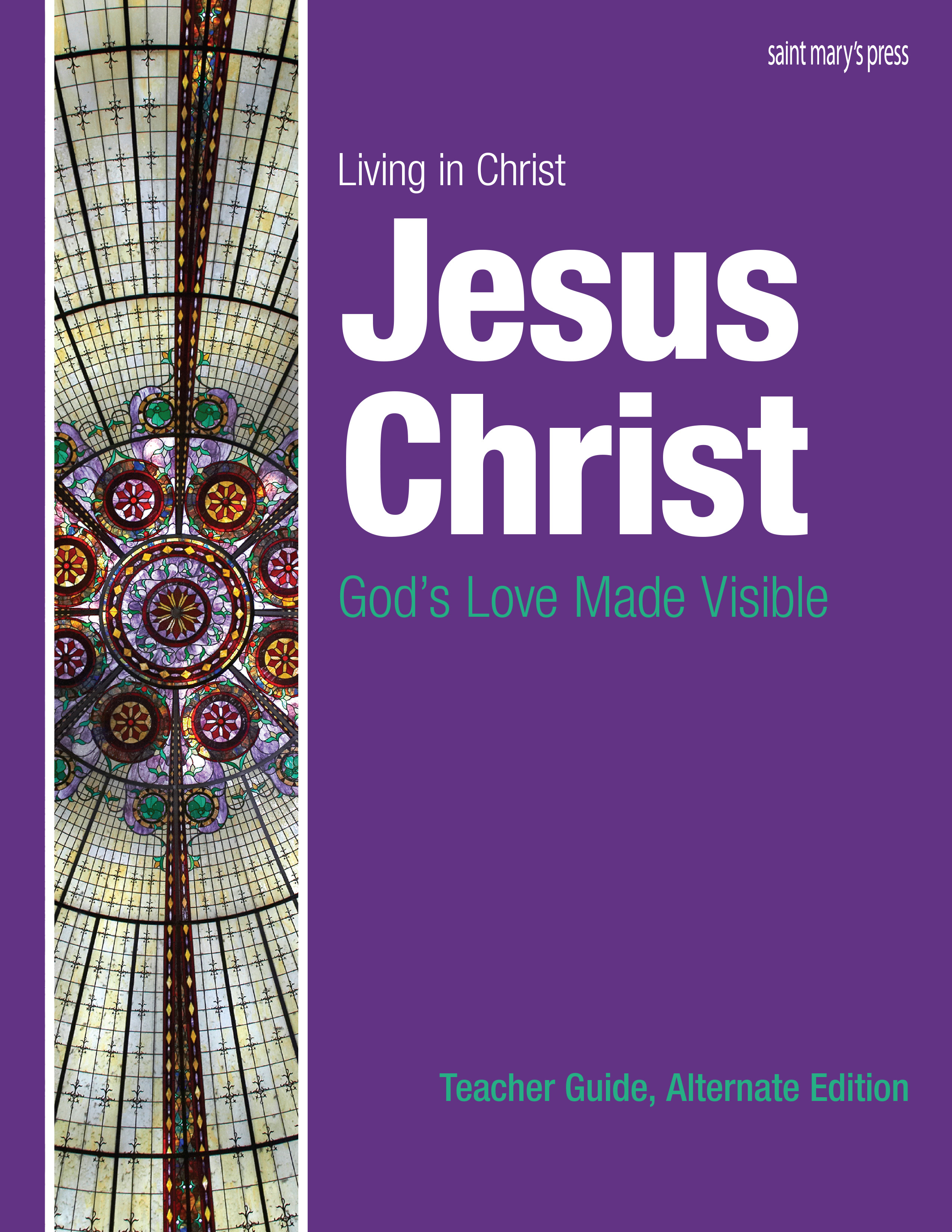 Jesus Christ: God's Love Made Visible, Teacher Guide ‒ Alternate Edition