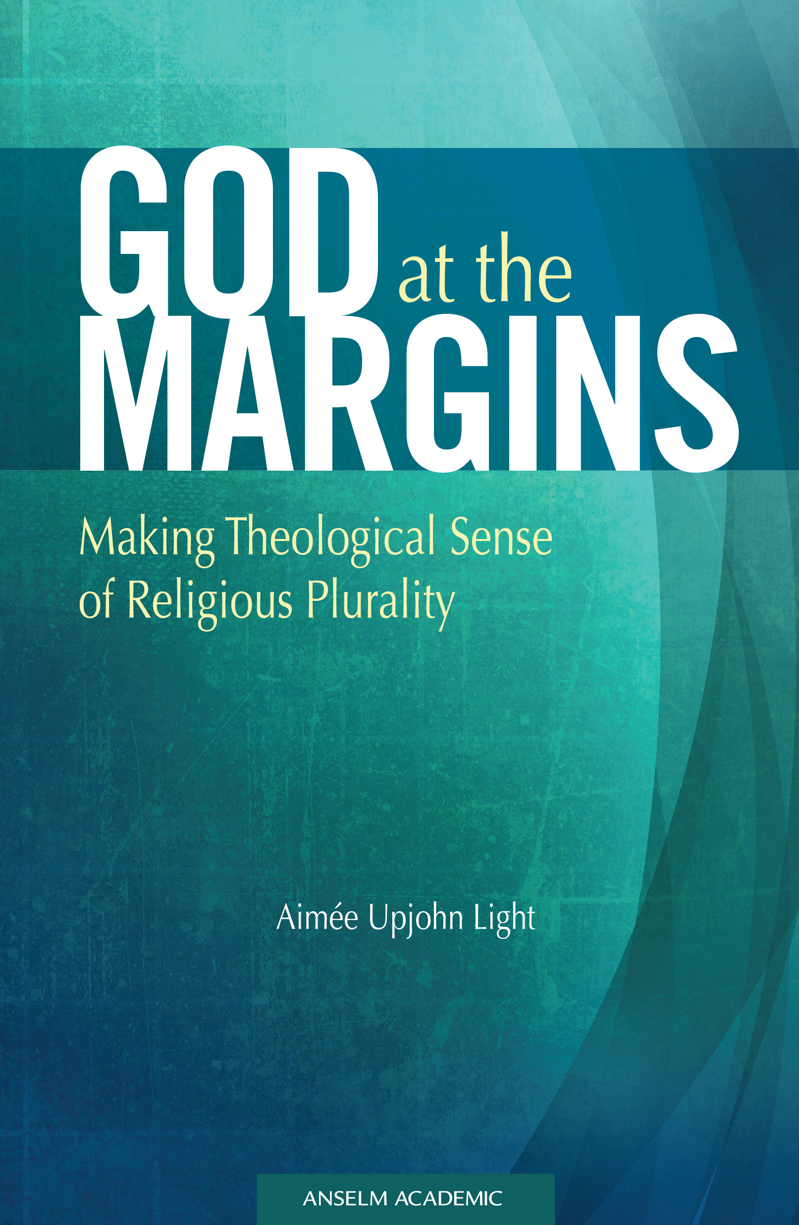 God at the Margins: Making Theological Sense of Religious Plurality