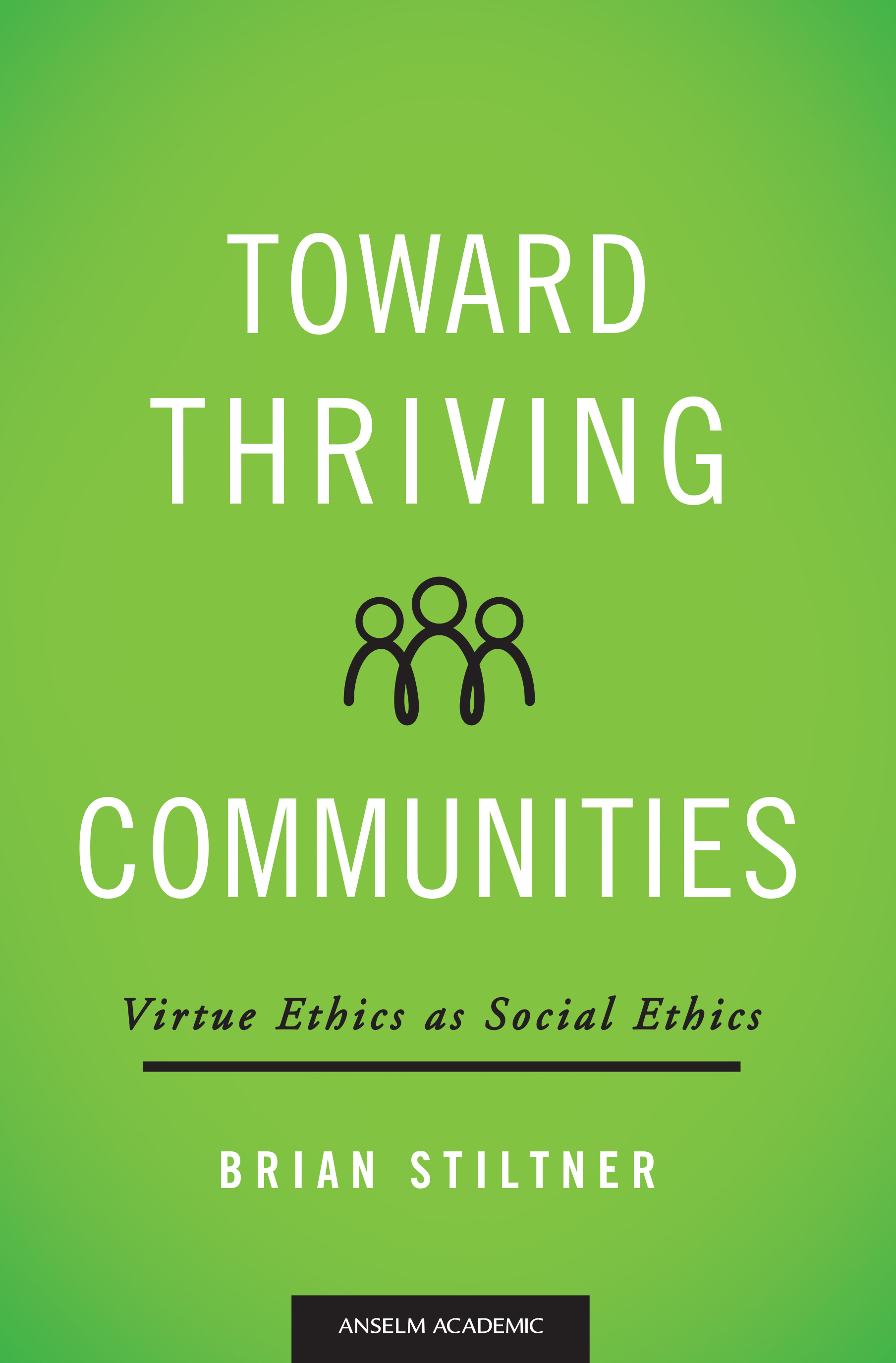 Toward Thriving Communities: Virtue Ethics as Social Ethics