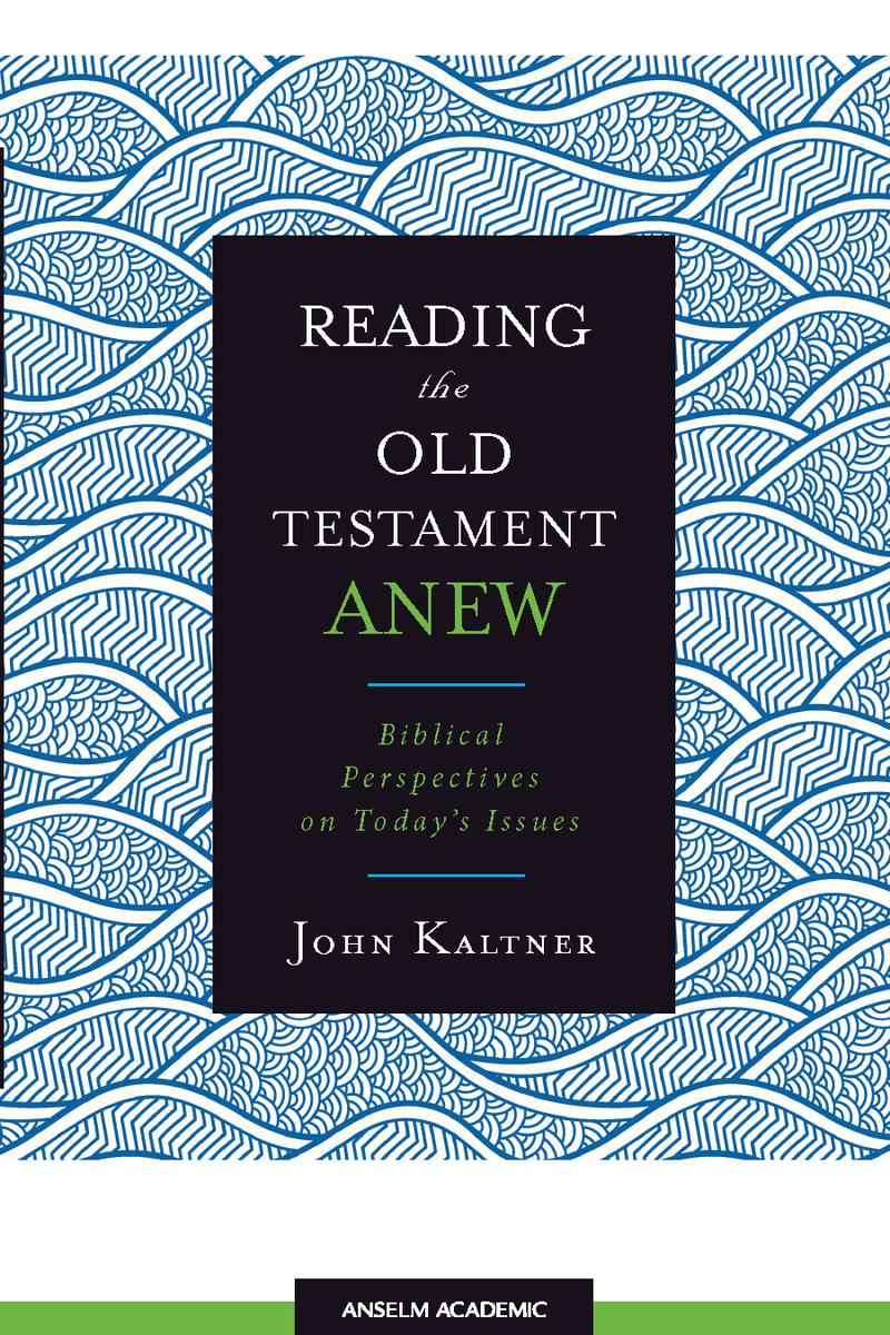 Reading the Old Testament Anew: Biblical Perspectives on Today's Issues