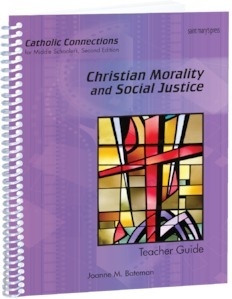 Christian Morality and Social Justice: Catholic Connections Teacher Guide ‒ Second Edition