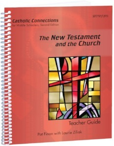 The New Testament and the Church: Catholic Connections Teacher Guide ‒ Second Edition