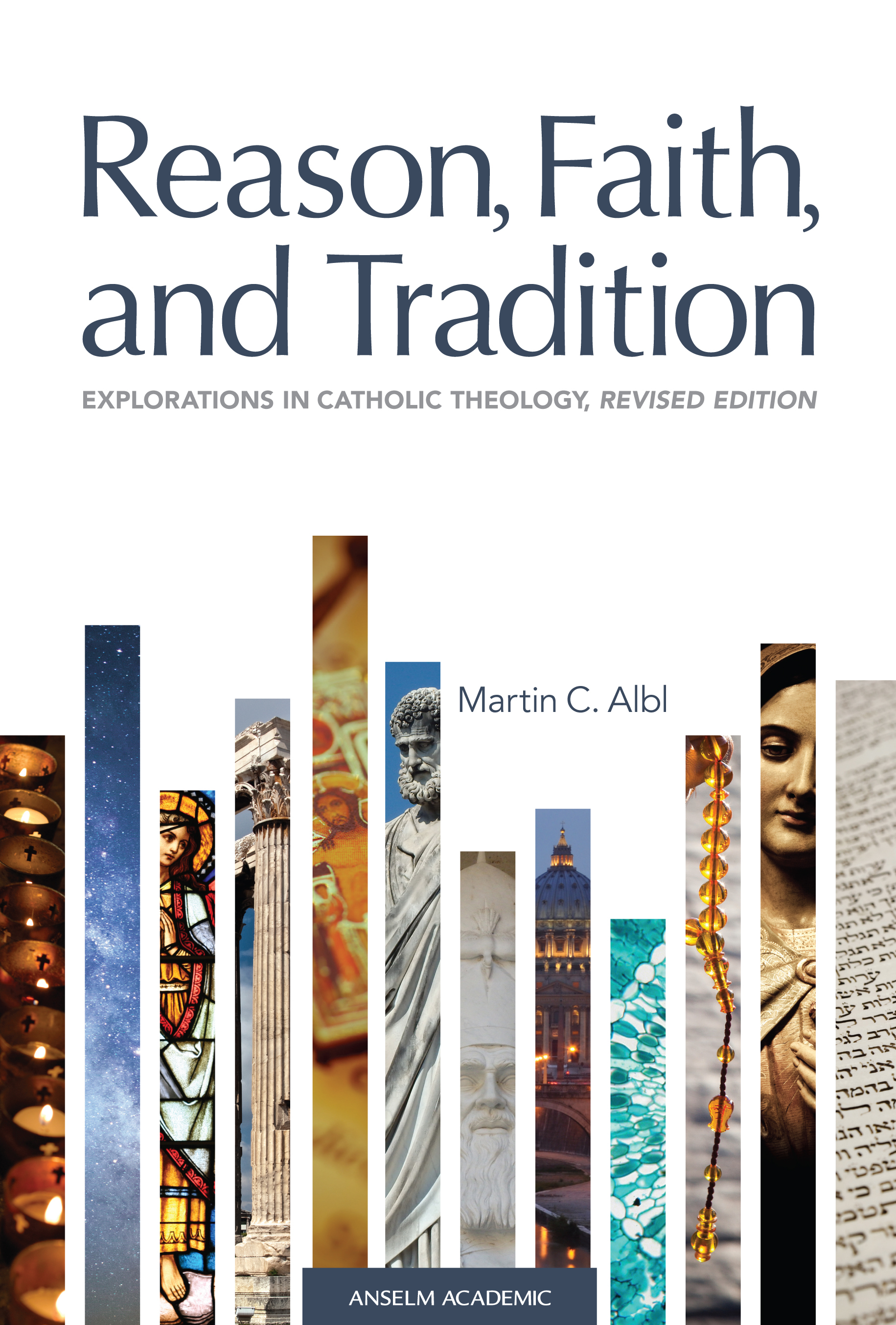 Reason, Faith, and Tradition: Explorations in Catholic Theology - Revised & Enhanced Edition