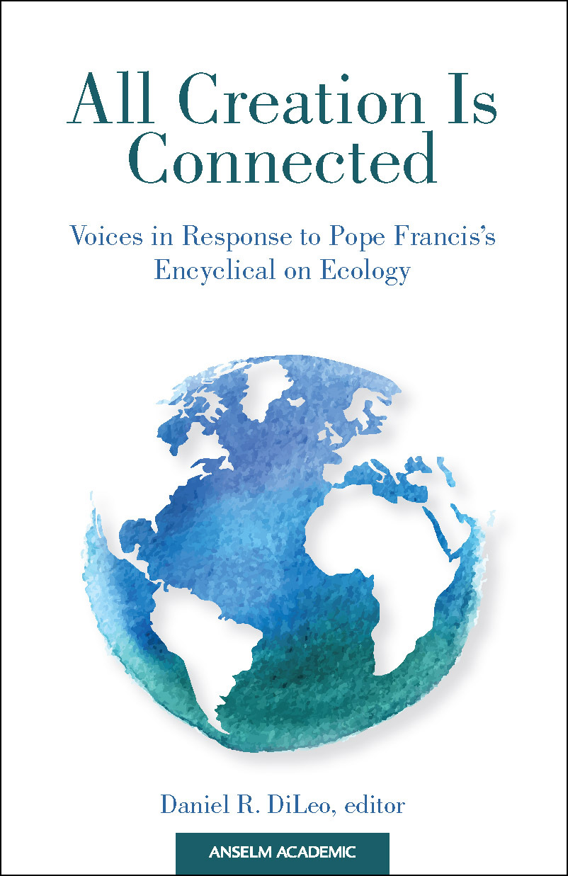 All Creation is Connected: Voices in Response to Pope Francis's Encyclical on Ecology