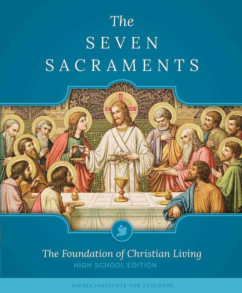 The Seven Sacraments: The Foundation of Christian Living High School Edition ebook