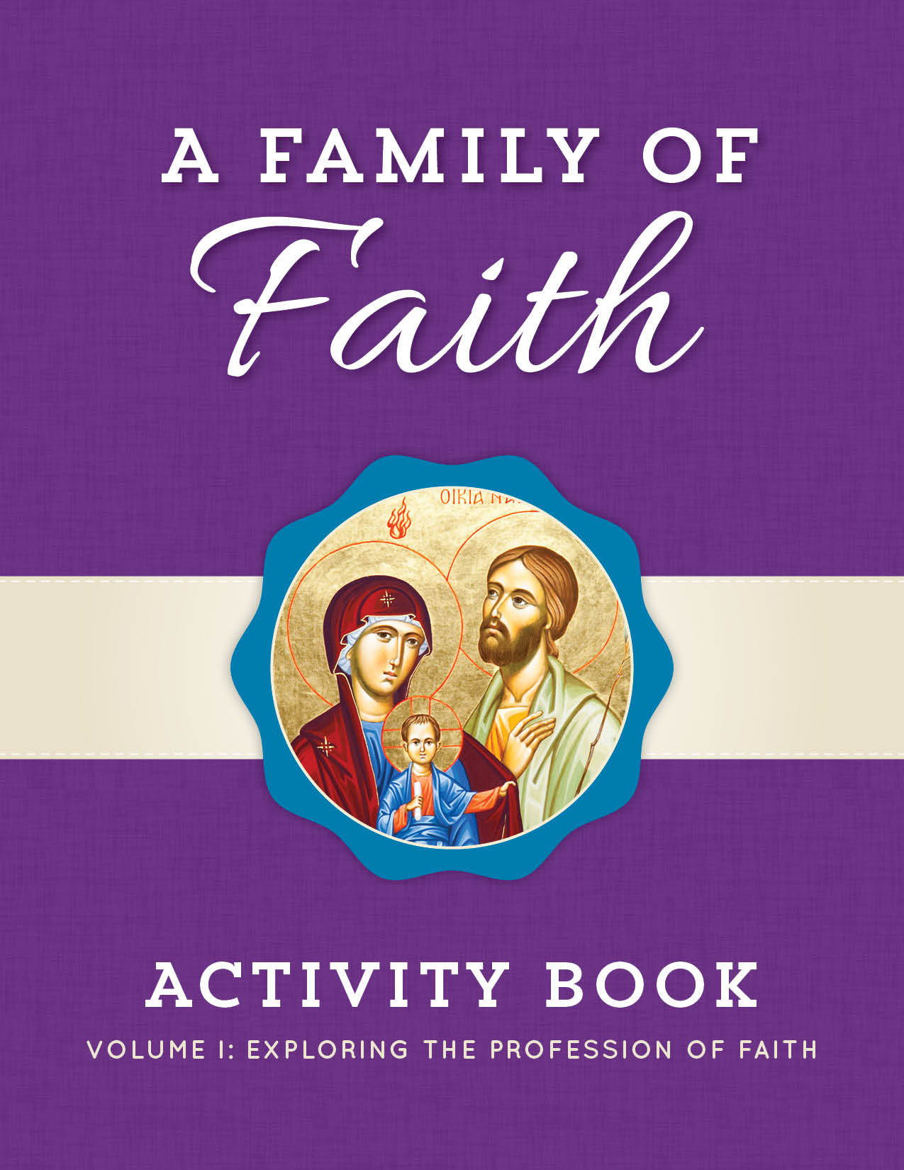 A Family of Faith Activity Book Volume I: Exploring the Profession of Faith