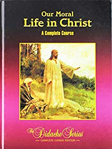 Our Moral Life in Christ, 3rd Complete Course Edition ebook