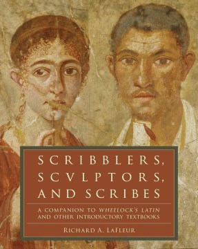Scribblers, Sculptors, and Scribes: A Companion to Wheelock's Latin and Other Introductory Textbooks ebook (1 Year Access)