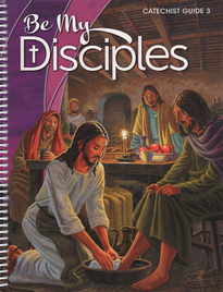 Be My Disciples: Grade 3: Catechist Guide