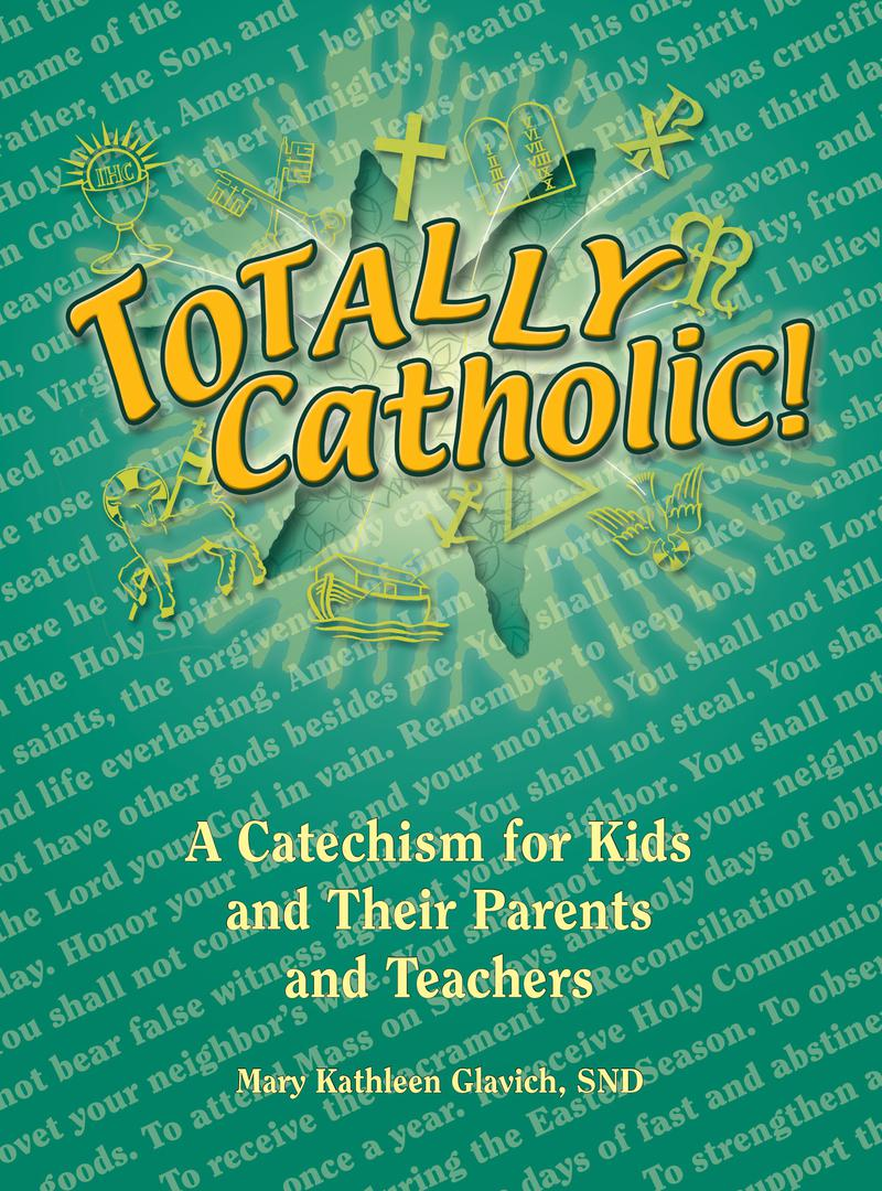 Totally Catholic!: A Catechism for Kids and Their Parents