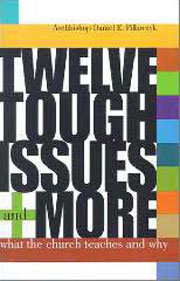 Twelve Tough Issues - And More: What the Church Teachers and Why