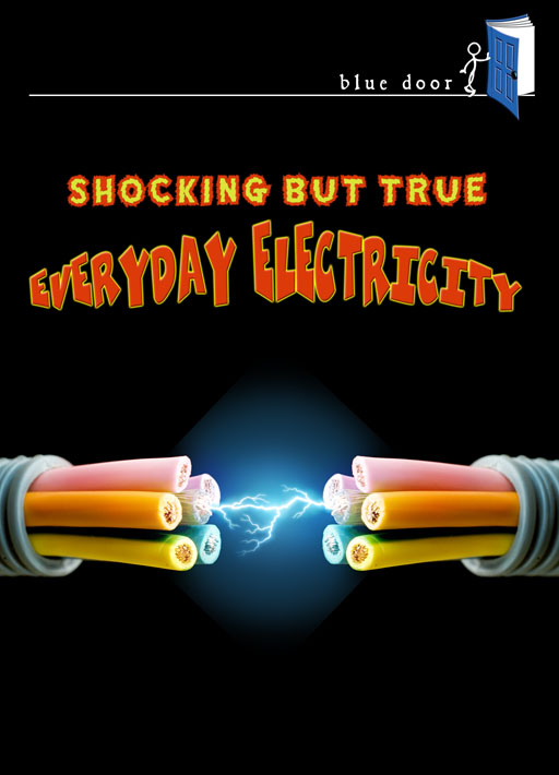 Everyday Electricity, Shocking But True