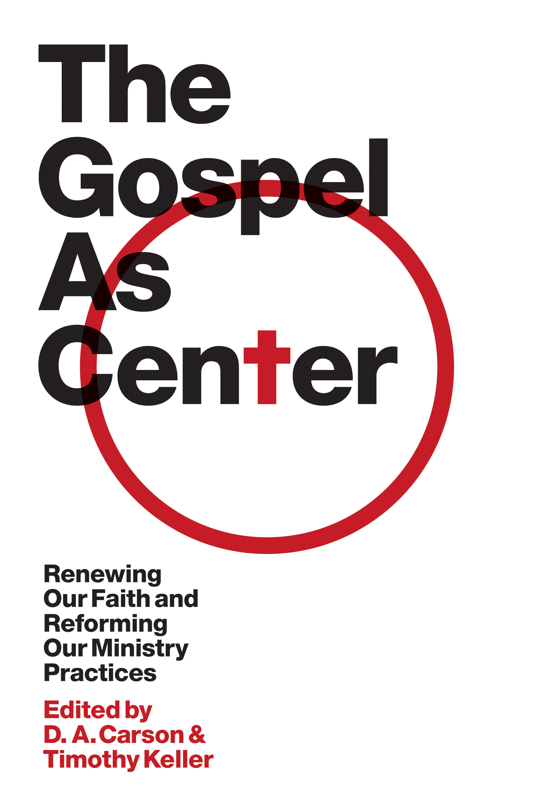 Gospel as Center: Renewing Our Faith and Reforming Our Ministry Practices