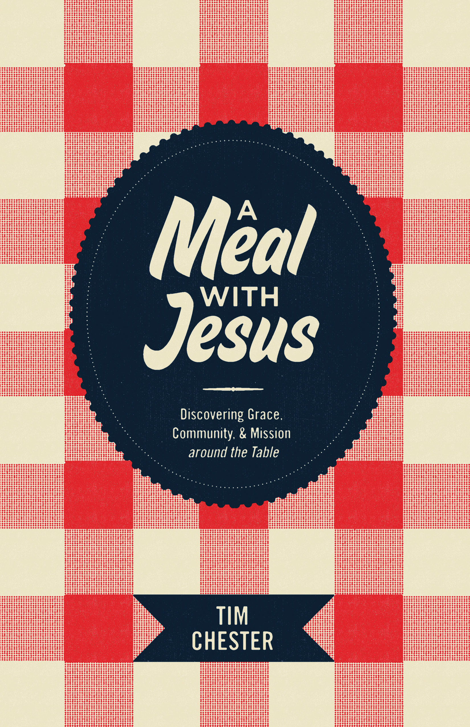 Meal with Jesus: Discovering Grace, Community, and Mission around the Table