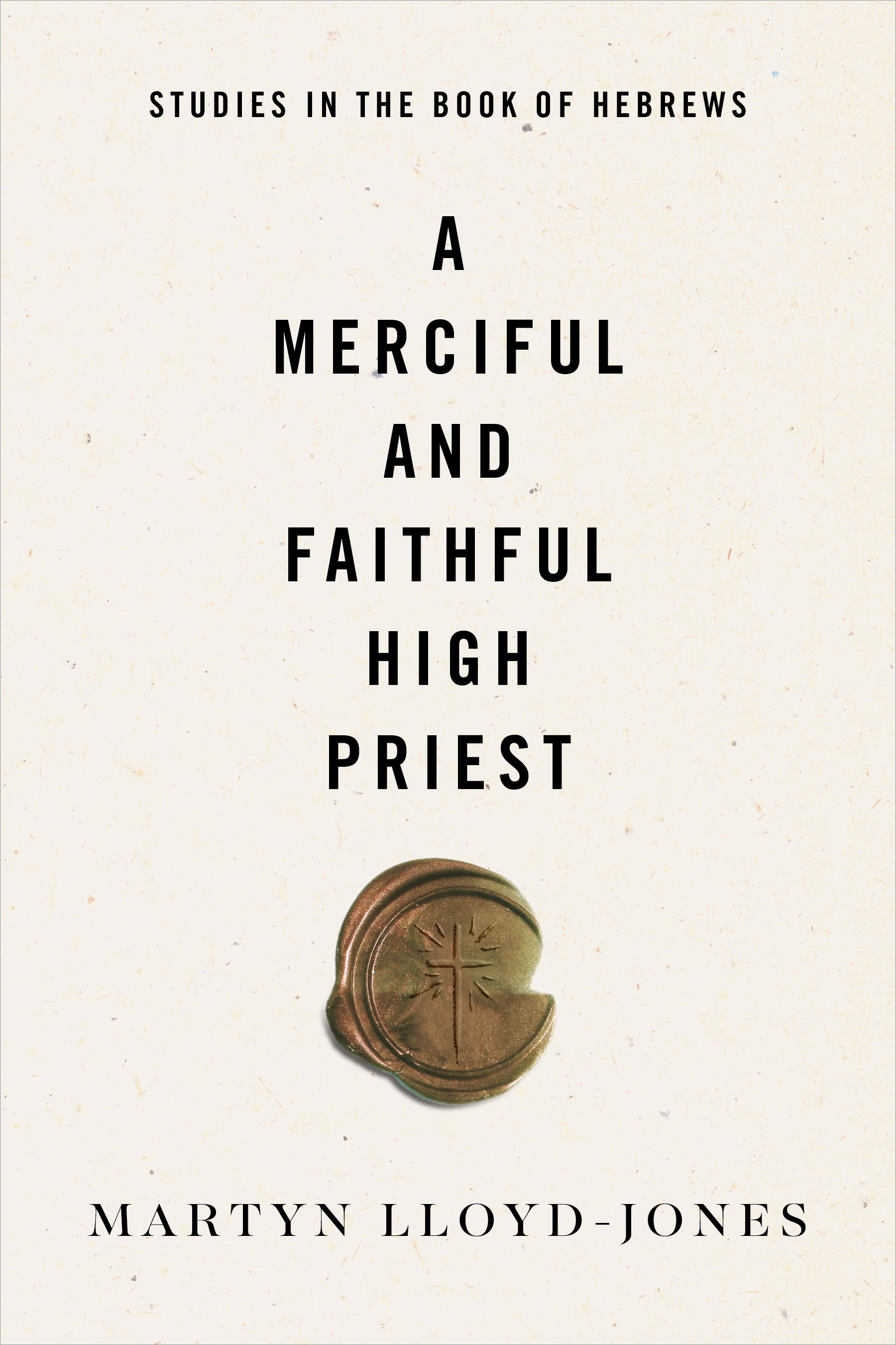 Merciful and Faithful High Priest: Studies in the Book of Hebrews