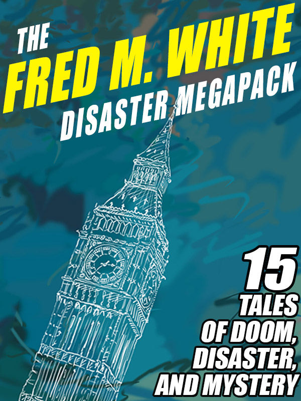 The Fred M. White Disaster MEGAPACK: 15 Tales of Doom, Disaster, and Mystery