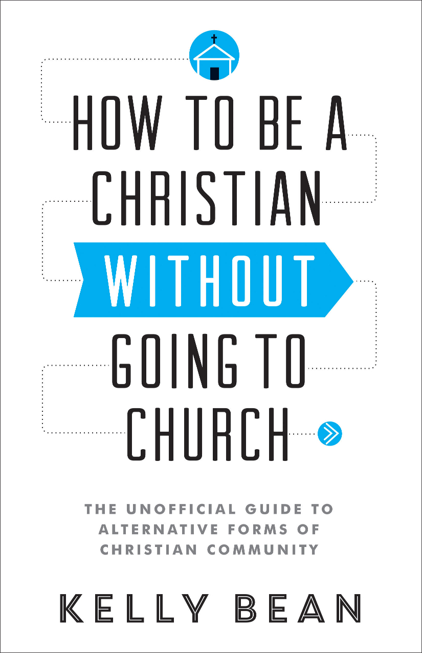 How to Be a Christian without Going to Church: The Unofficial Guide to Alternative Forms of Christian Community