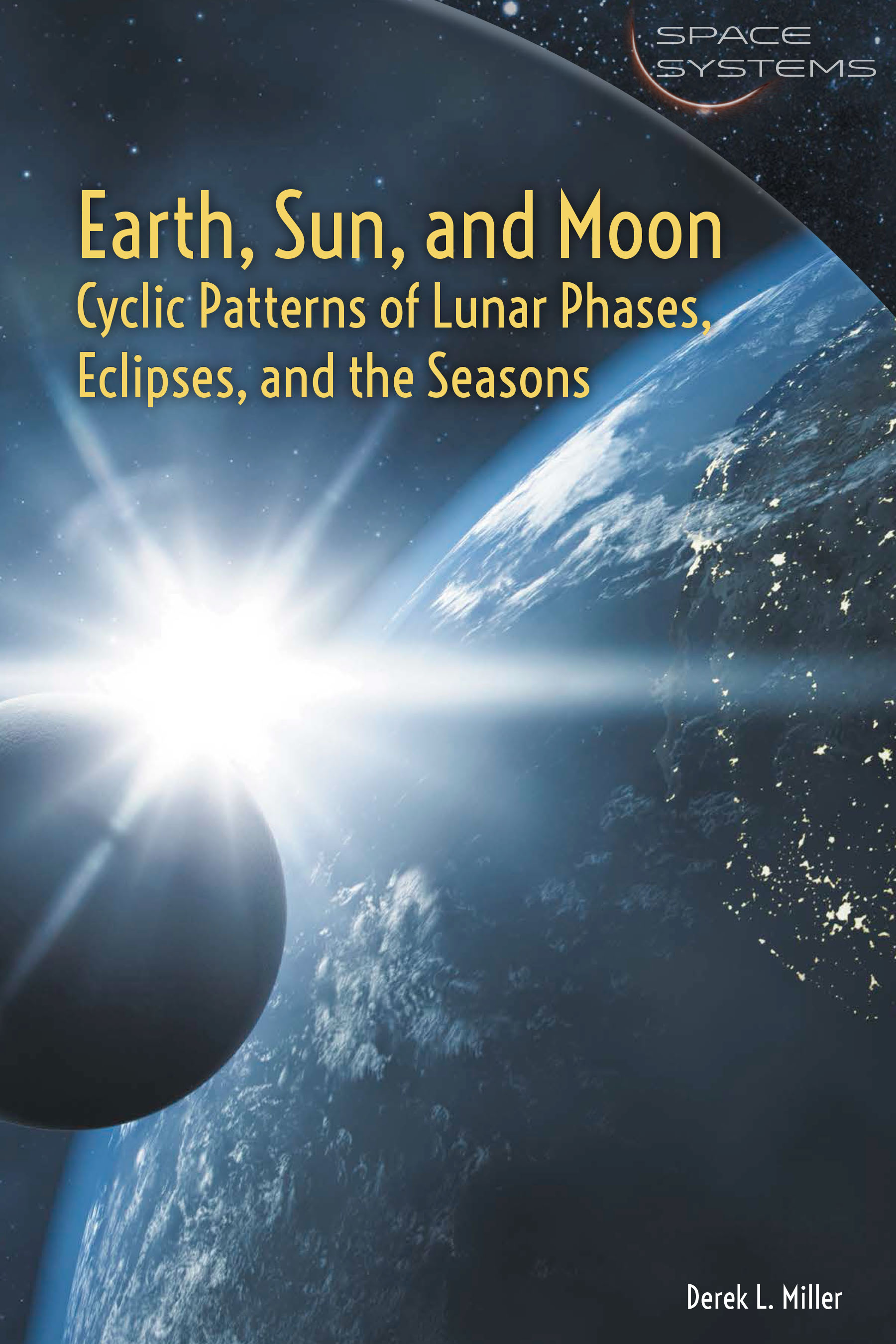 Earth, Sun, and Moon: Cyclic Patterns of Lunar Phases, Eclipses, and the Seasons