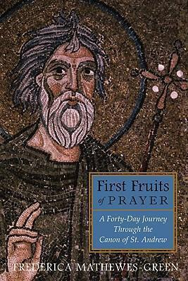 First Fruits of Prayer: A Forty Day Journey Through the Canon with St. Andrew