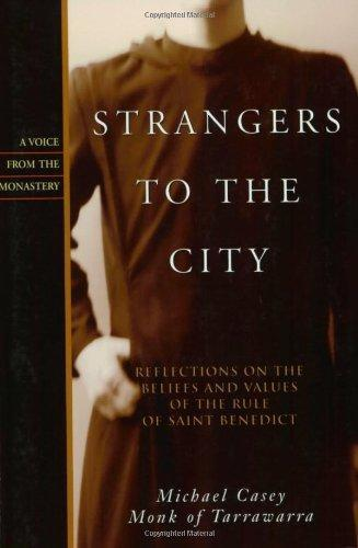 Strangers to the City: Reflections on the Beliefs and Values of the Rule of St. Benedict