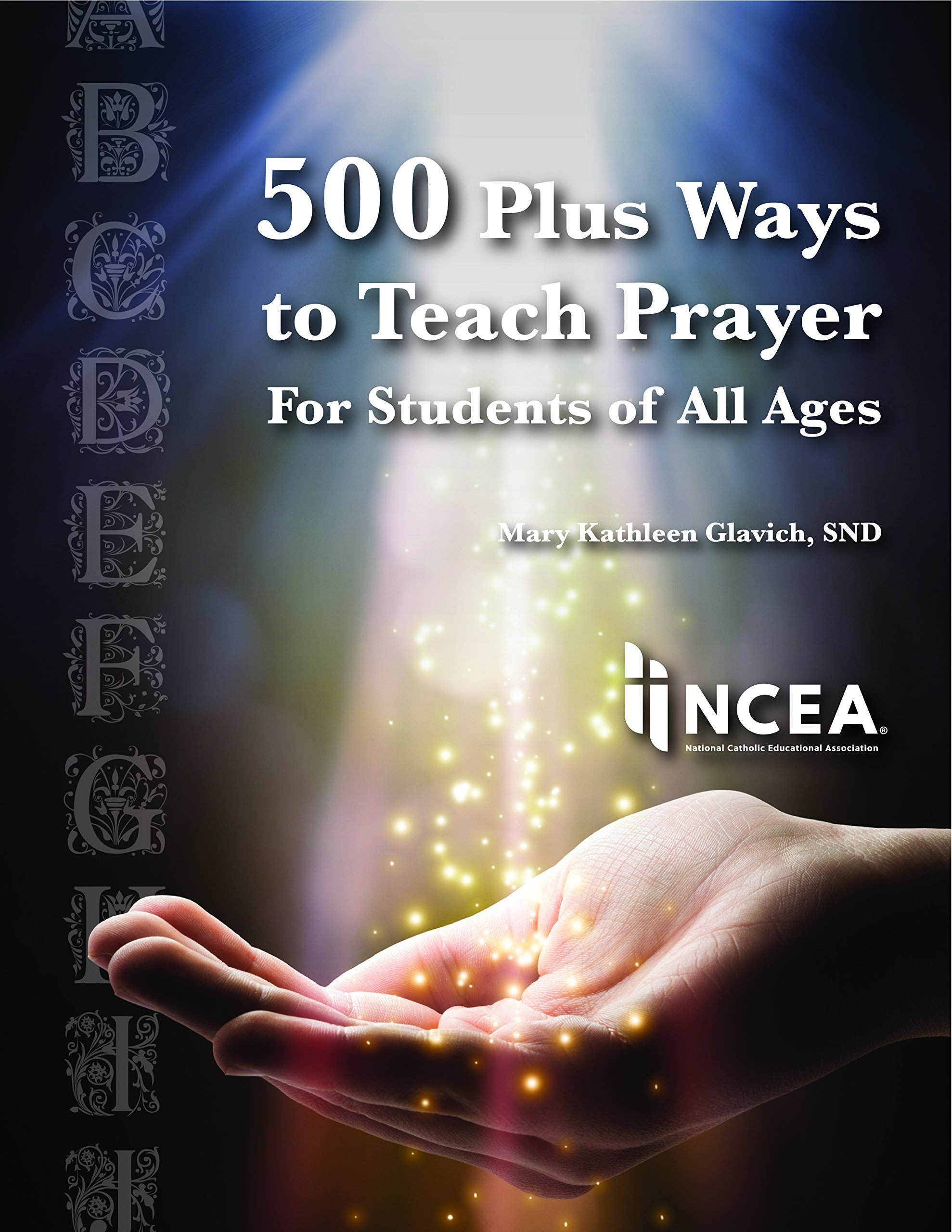 500 Plus Ways to Teach Prayer For Students of All Ages