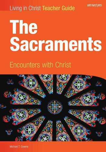 The Sacraments: Encounters with Christ, Teacher Guide