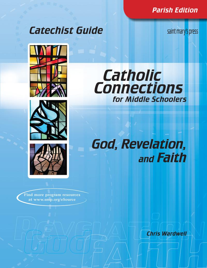 God, Revelation, and Faith: Catholic Connections Catechist Guide