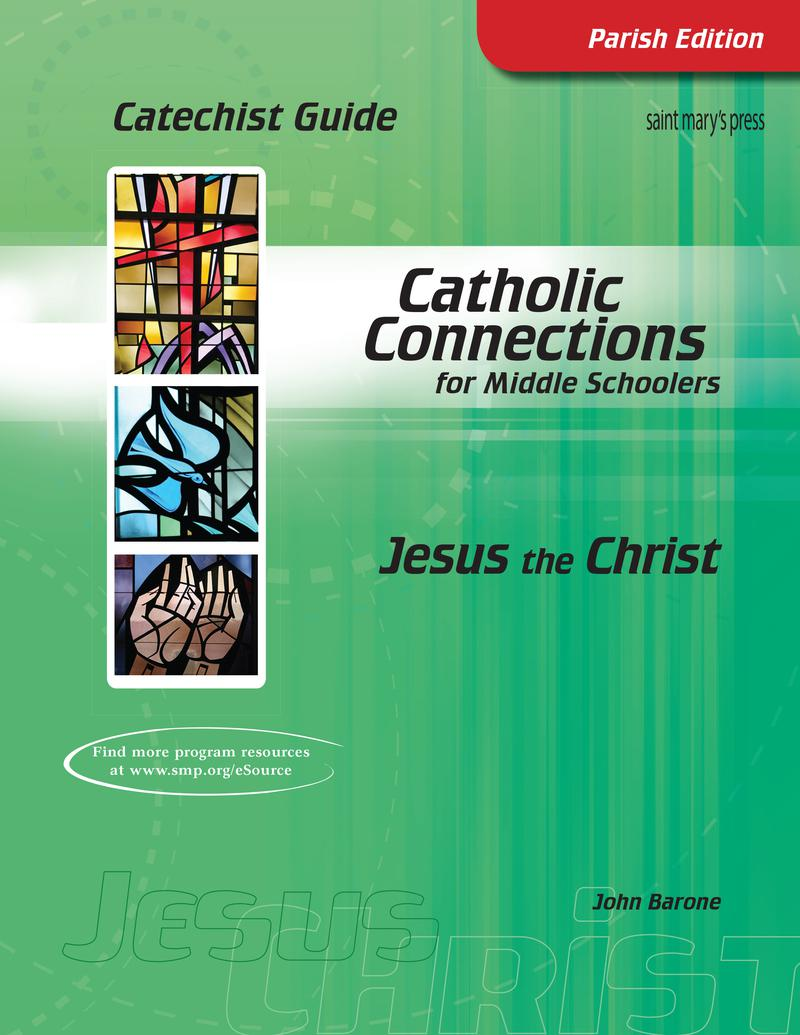 Jesus the Christ: Catholic Connections Catechist Guide