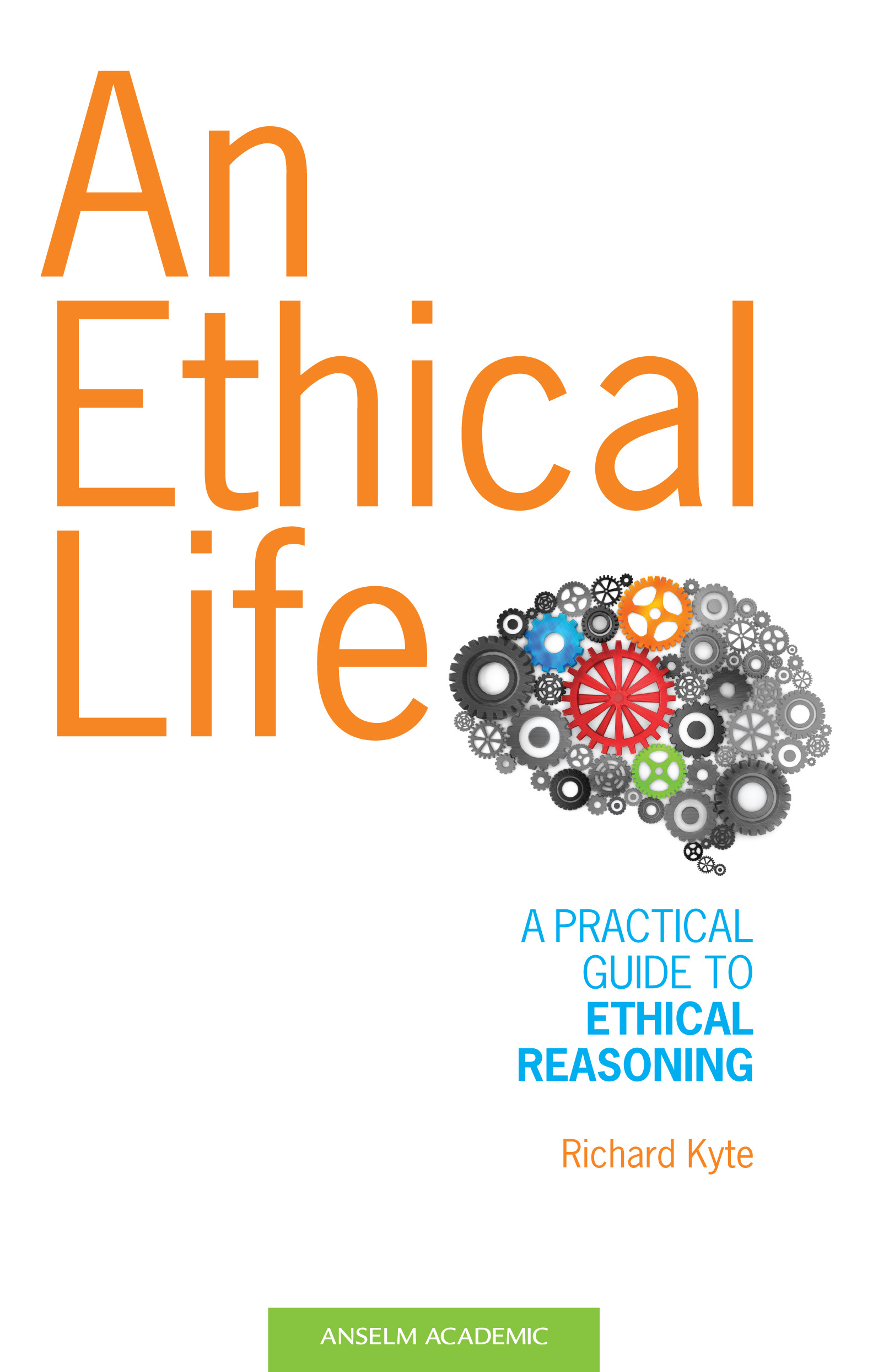 An Ethical Life: A Practical Guide to Ethical Reasoning