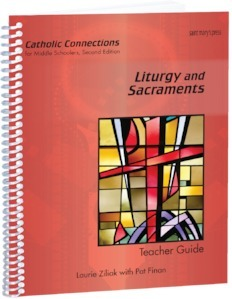 Liturgy and Sacraments: Catholic Connections Teacher Guide ‒ Second Edition
