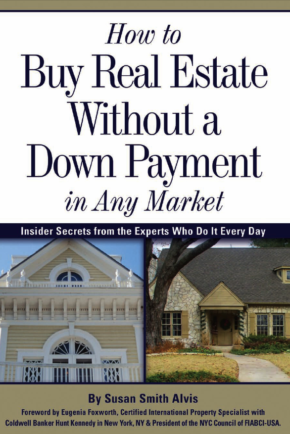 How to Buy Real Estate Without a Down Payment in Any Market Insider Secrets from the Experts Who Do It Every Day