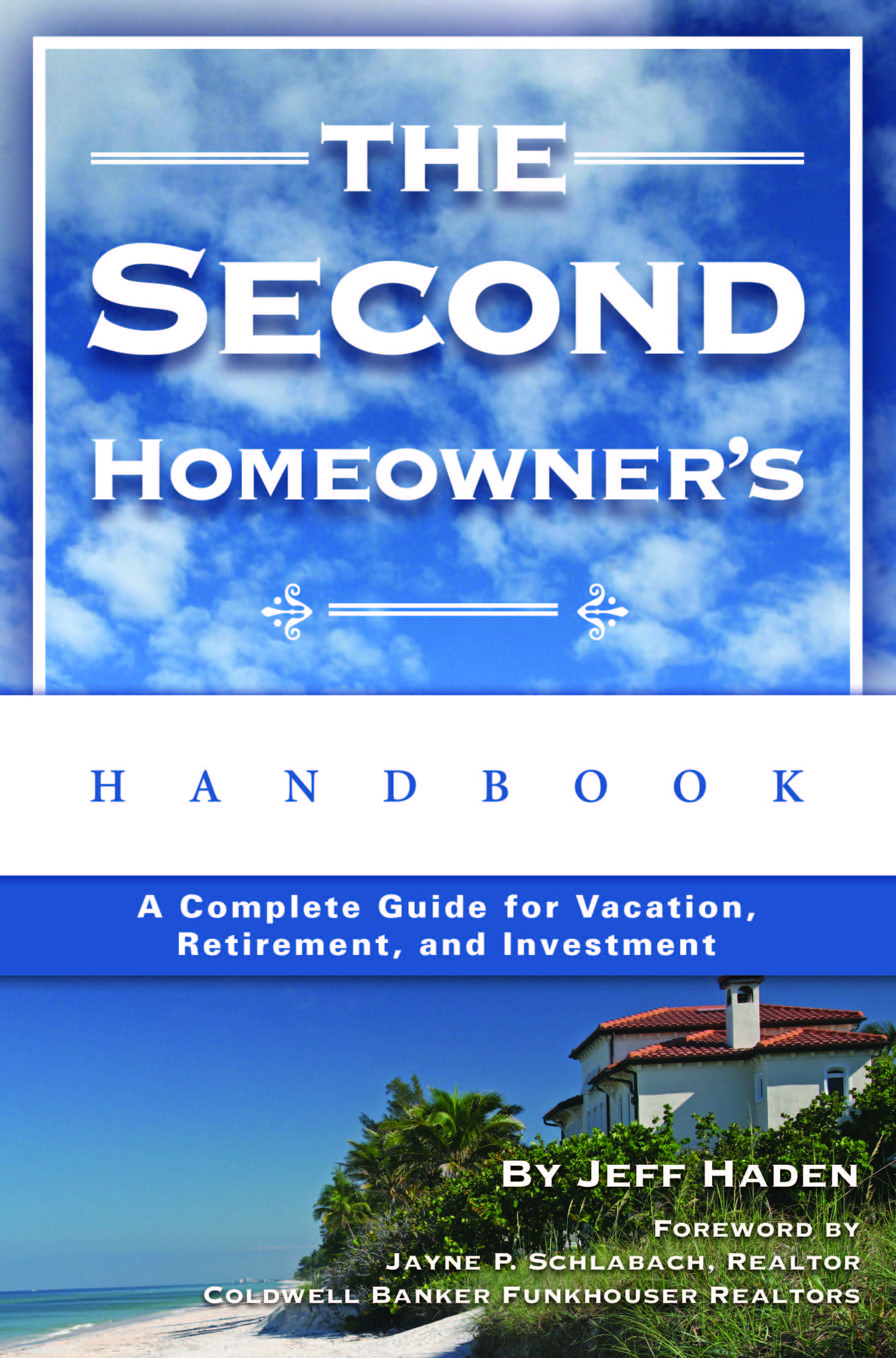 The Second Homeowner's Handbook  A Complete Guide for Vacation, Income, Retirement, and Investment