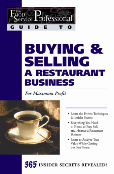 The Food Service Professionals Guide To: Buying & Selling A Restaurant Business  Buying & Selling a Restaurant Business: For Maximum Profit