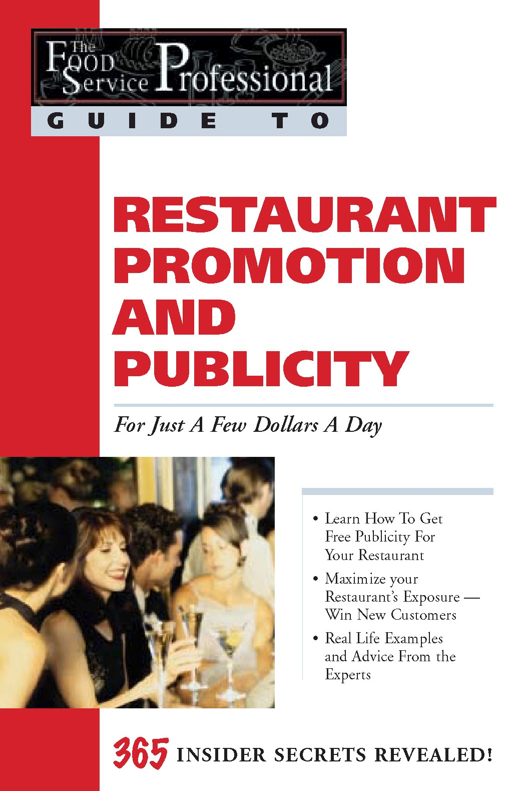 The Food Service Professionals Guide To: Restaurant Promotion & Publicity For Just A few Dollars A Day  Restaurant Promotion & Publicity For Just A fe