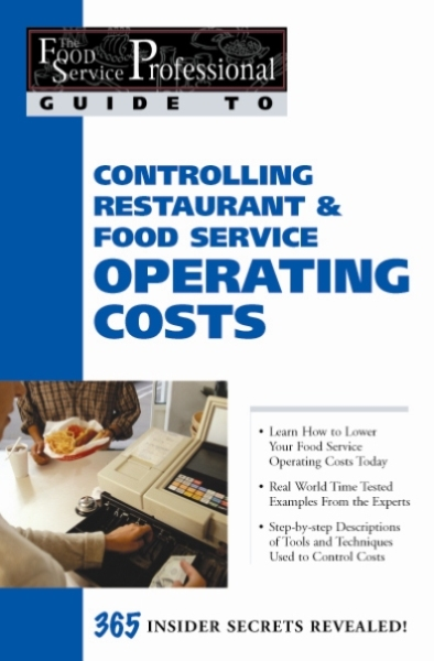 The Food Service Professionals Guide To: Controlling Restaurant & Food Service Operating Costs  Controlling Restaurant & Food Service Operating Costs