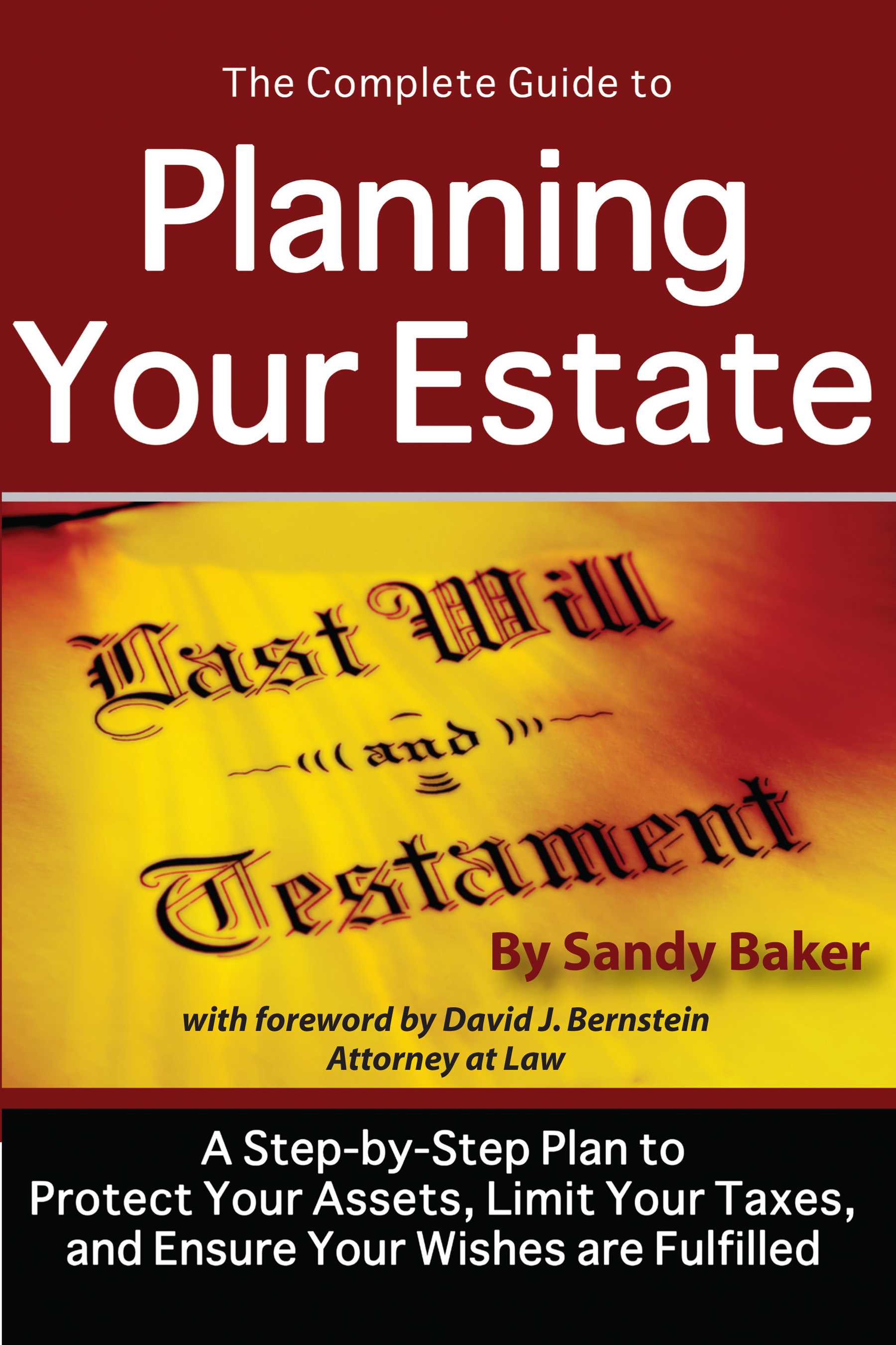 The Complete Guide to Planning Your Estate  a Step By Step Plan to Protect Your Assets, Limit Your Taxes, and Ensure Your Wishes Are Fulfilled