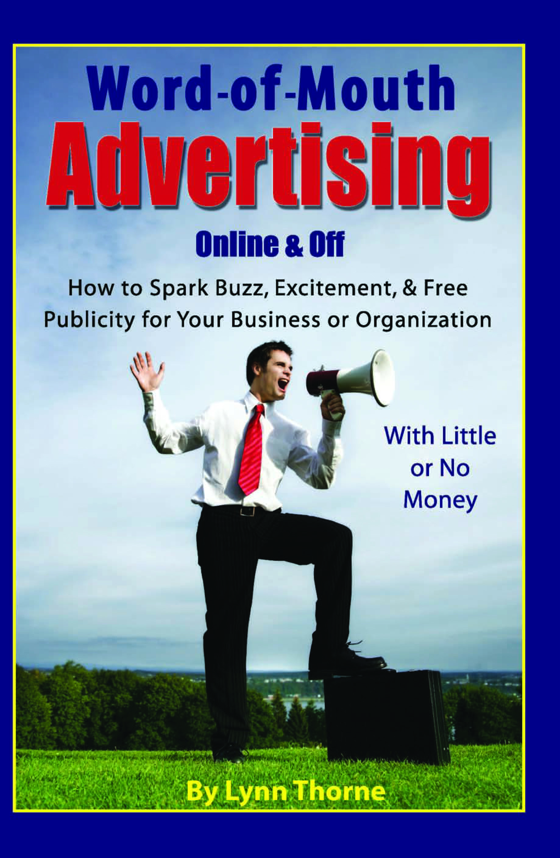 Word of Mouth Advertising Online & Off How to Spark Buzz, Excitement, and Free Publicity for Your Business or Organization