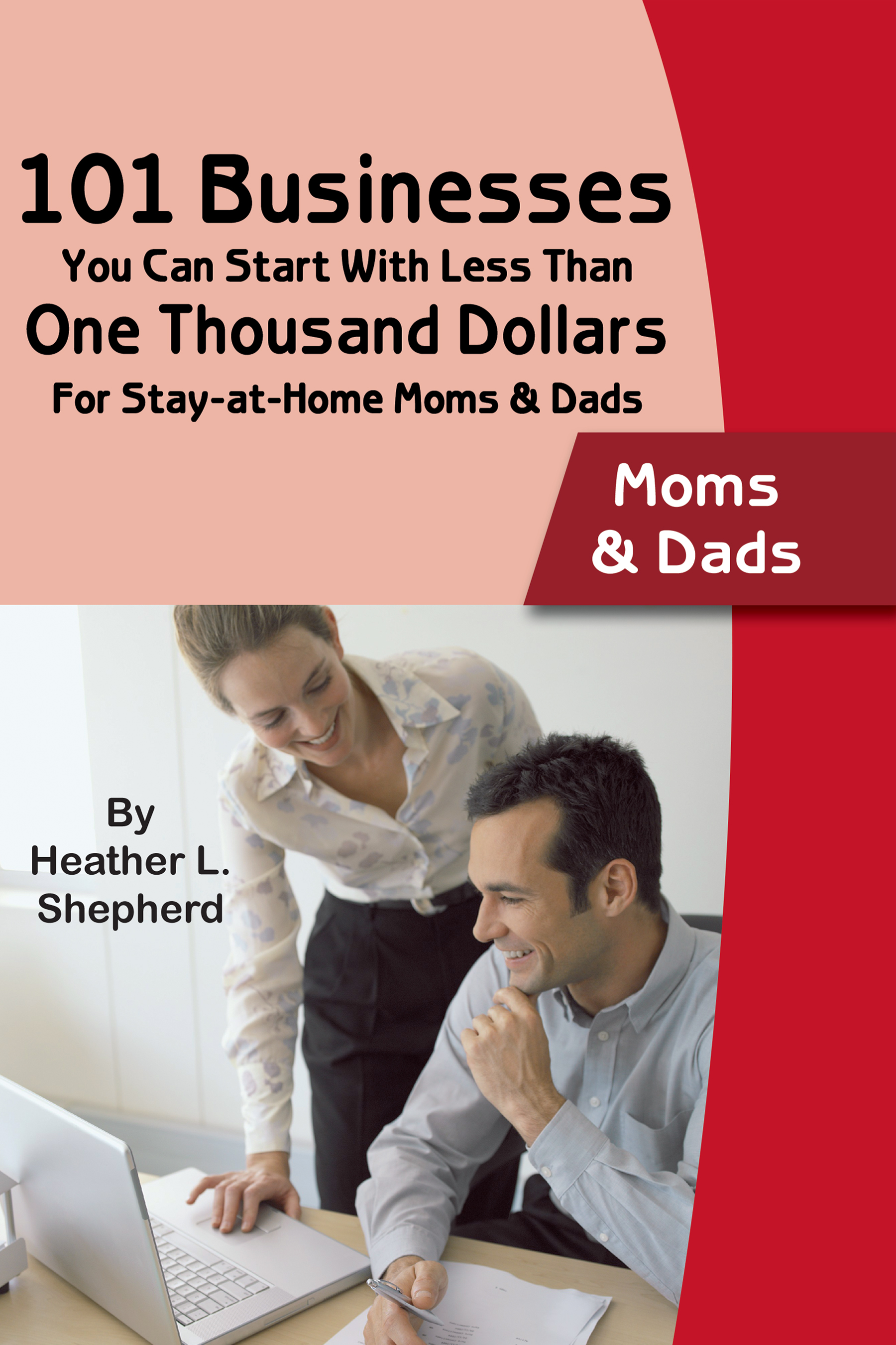 101 Businesses You Can Start With Less Than One Thousand Dollars For Stay-at-Home Moms & Dads