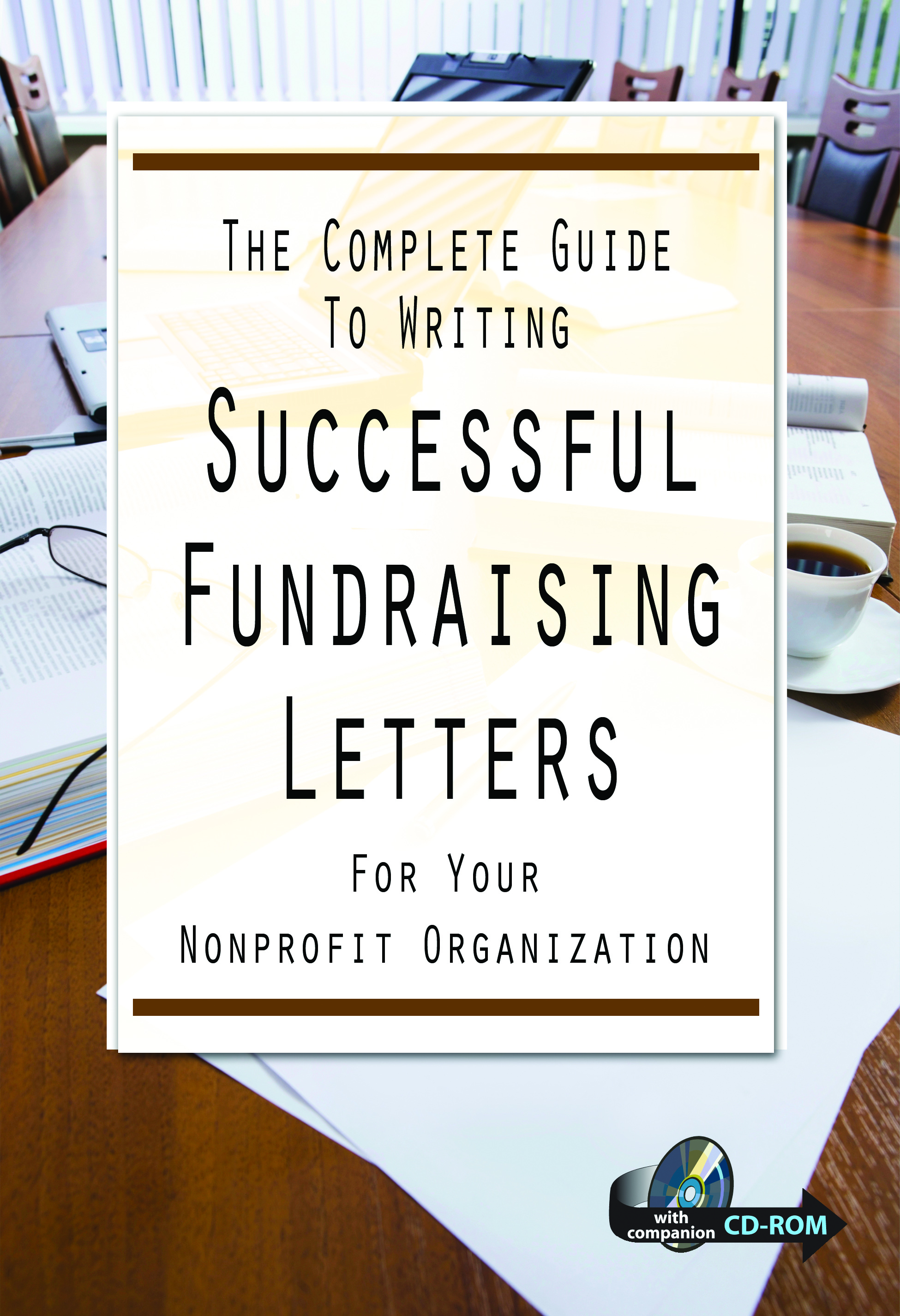 The Complete Guide to Writing Successful Fundraising Letters for Your Nonprofit Organization  With Companion CD-ROM