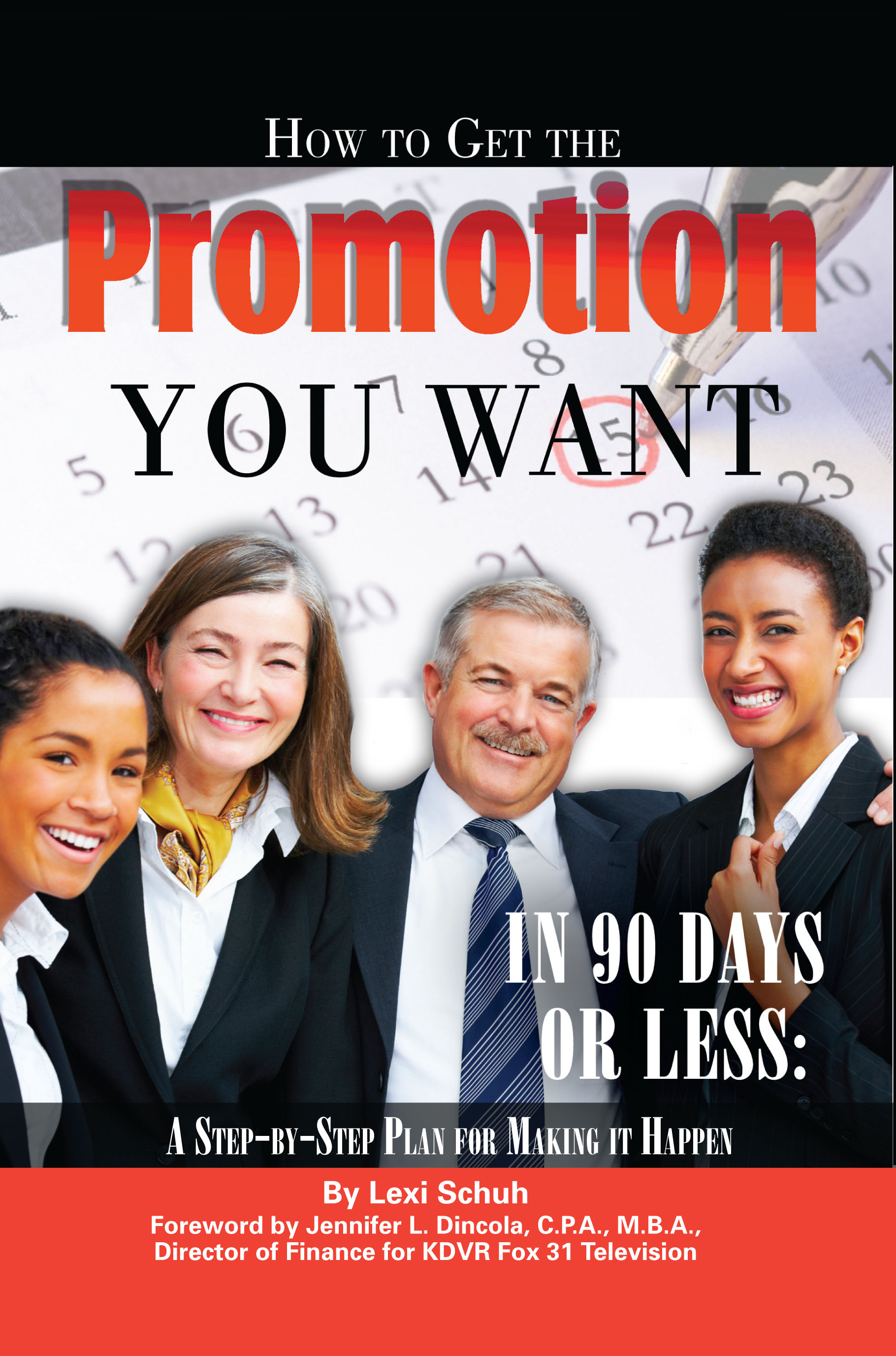 How to Get the Promotion You Want in 90 Days or Less A Step-by-Step Plan for Making it Happen