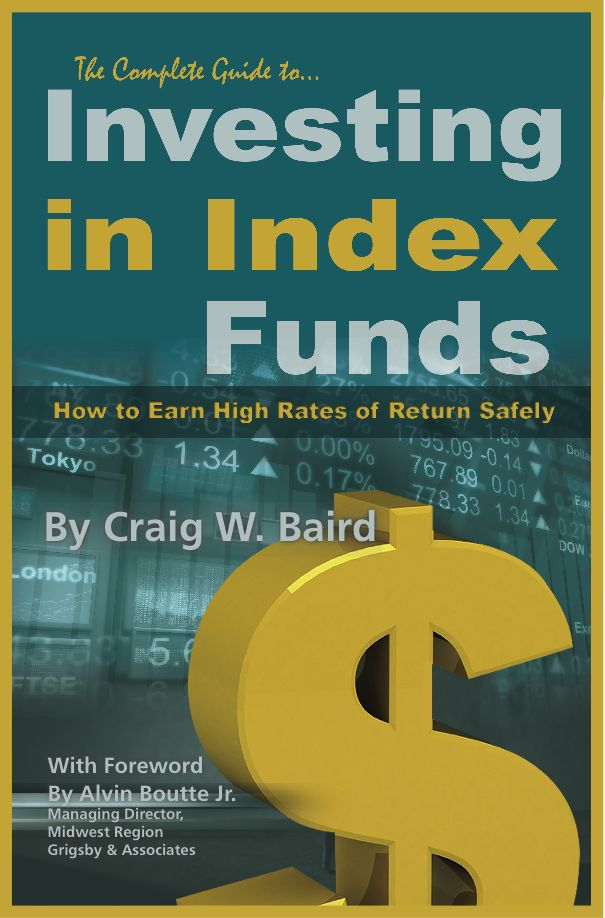 The Complete Guide to Investing in Index Funds  How to Earn High Rates of Return Safely
