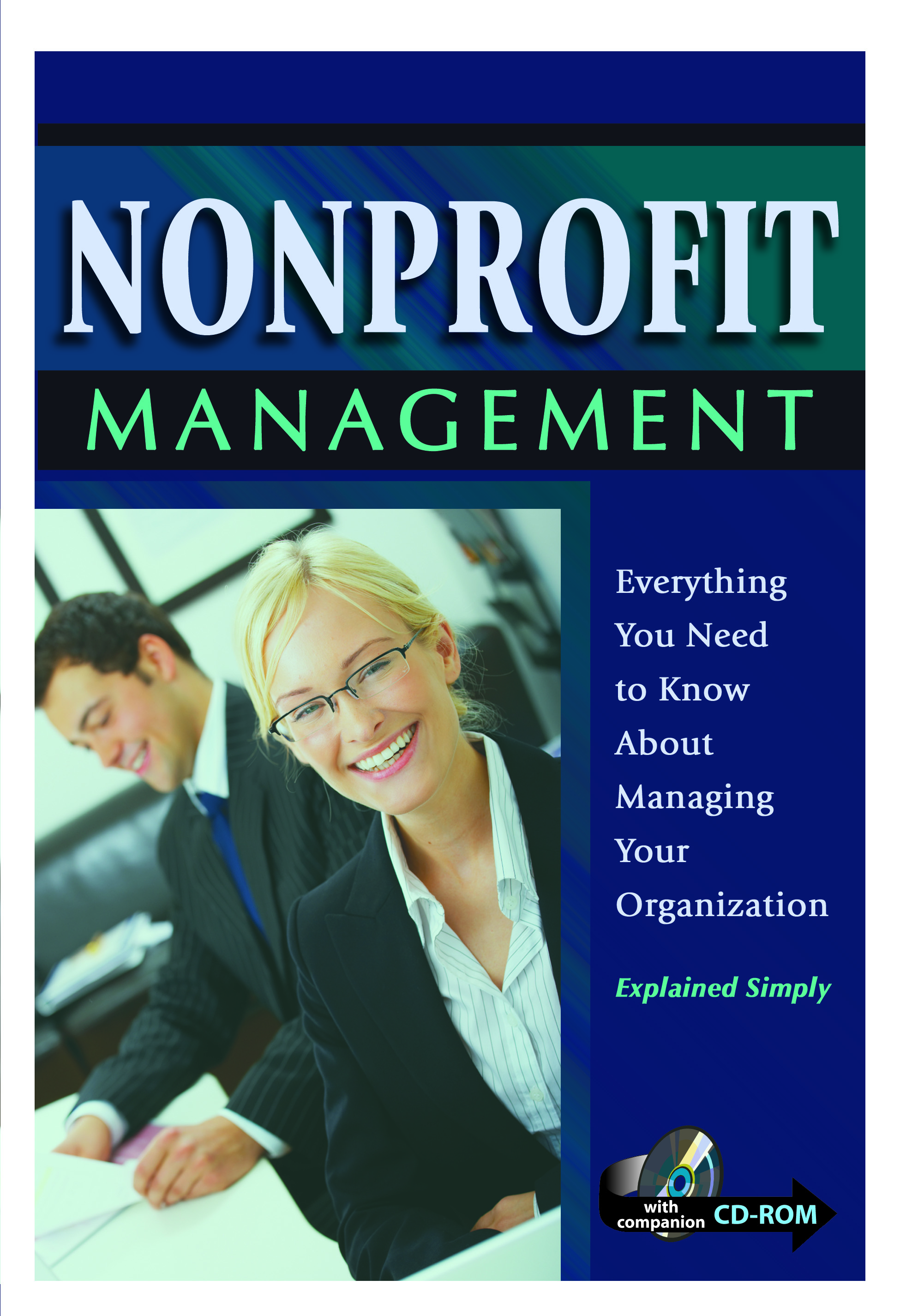 Nonprofit Management: Everything You Need to Know About Managing Your Organization Explained Simply With Companion CD-ROM