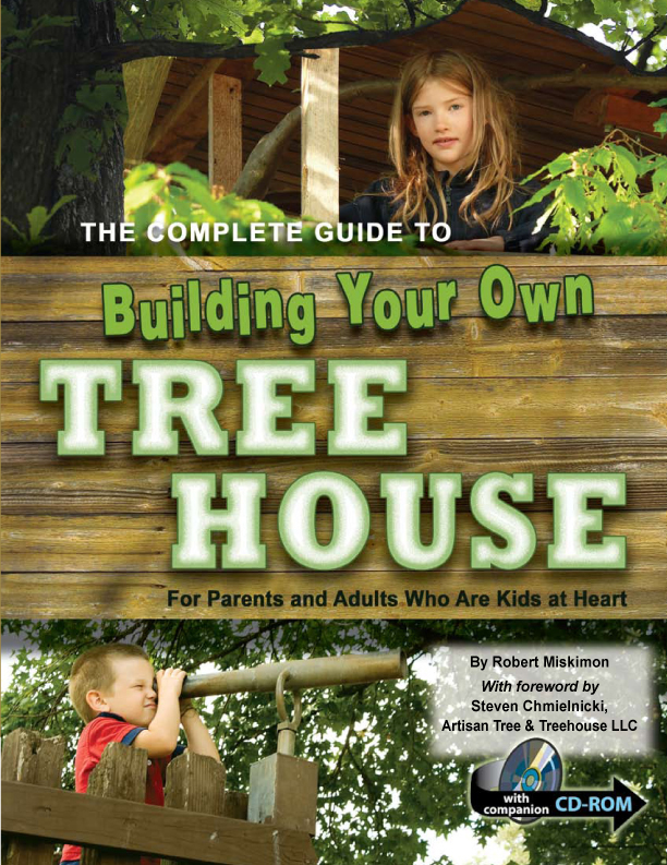 The Complete Guide to Building Your Own Tree House: For Parents and Adults Who Are Kids at Heart  With Companion CD-ROM
