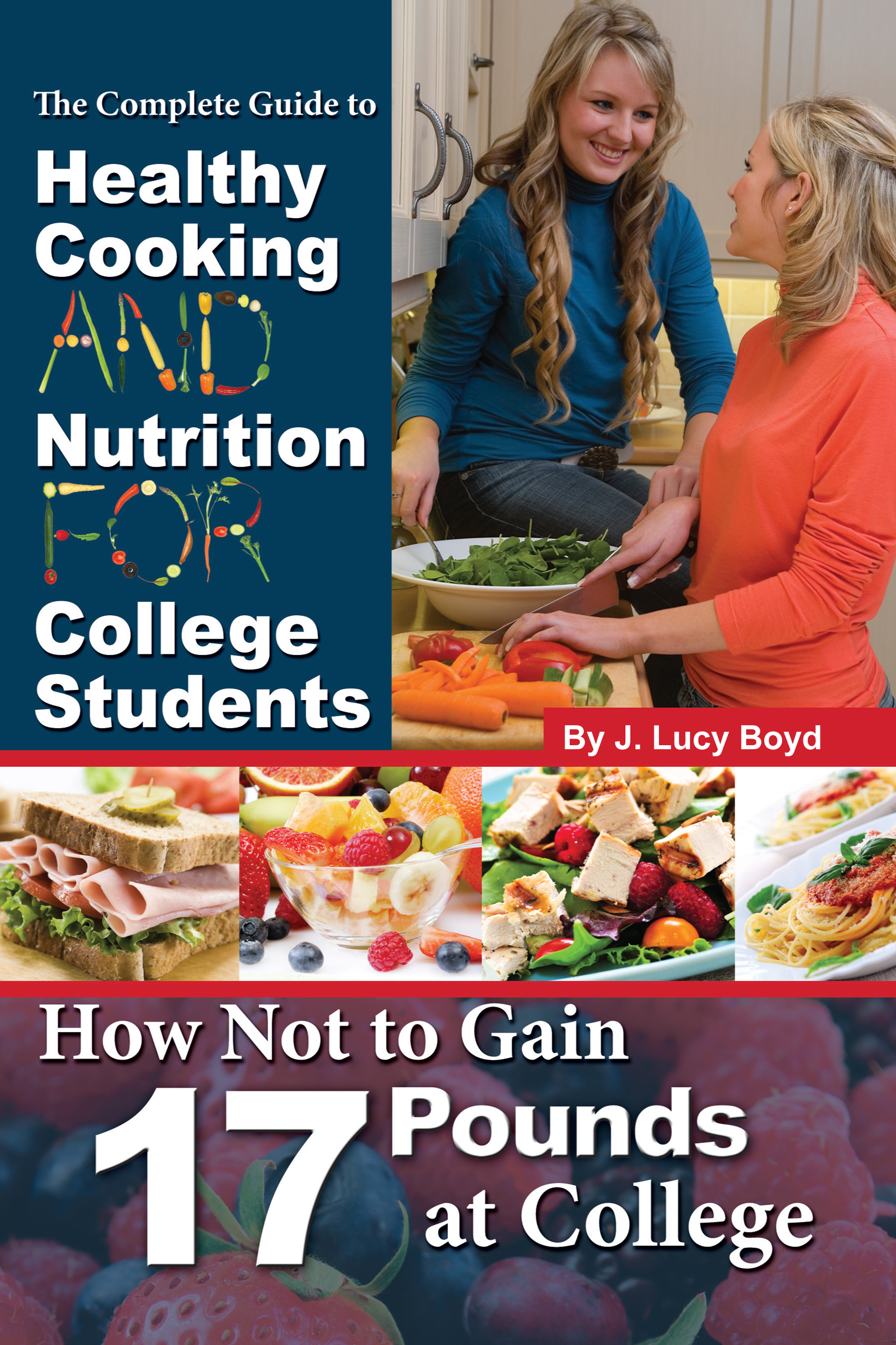 The Complete Guide to Healthy Cooking and Nutrition for College Students  How Not to Gain 17 Pounds at College