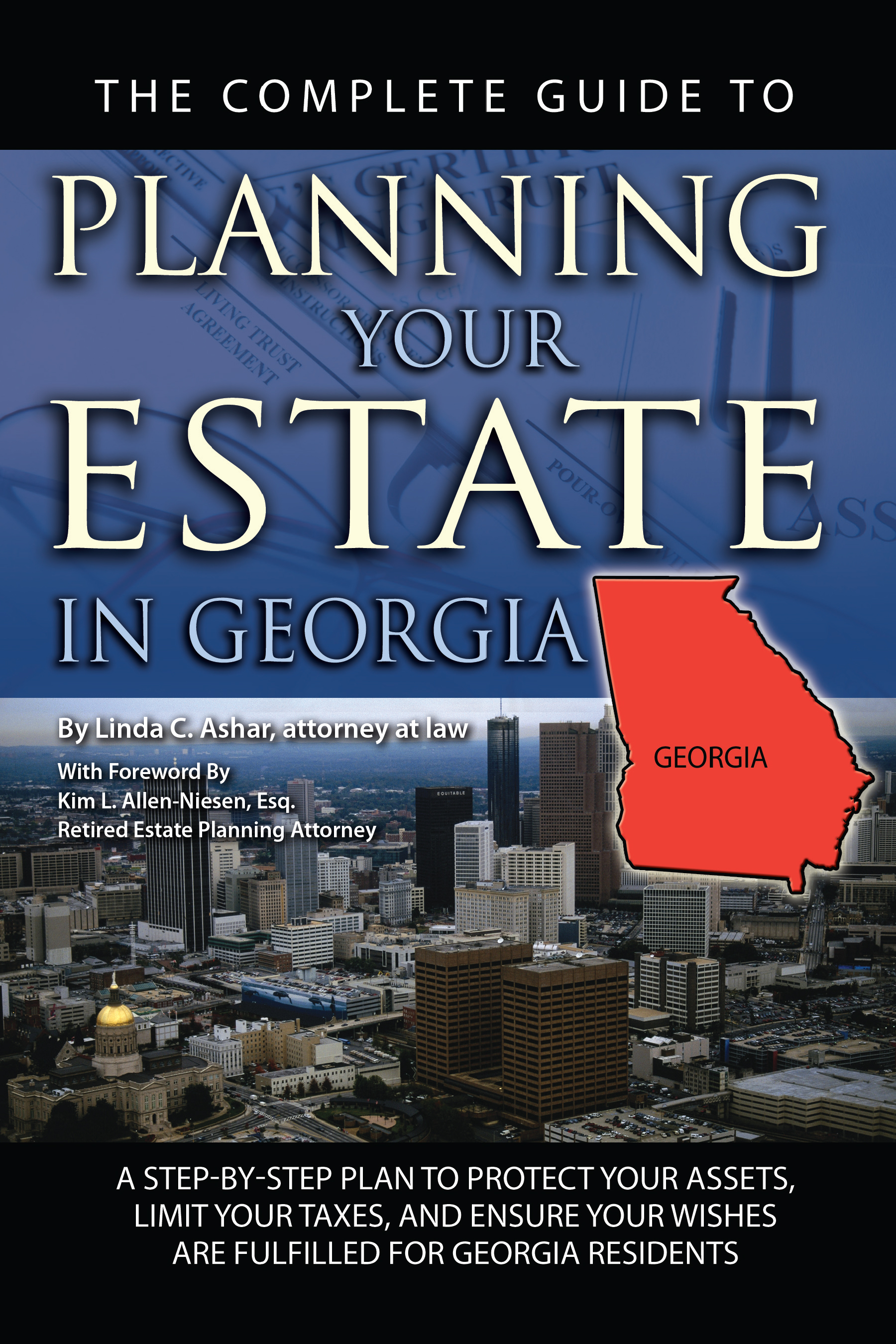 The Complete Guide to Planning Your Estate In Georgia  A Step-By-Step Plan to Protect Your Assets, Limit Your Taxes, and Ensure Your Wishes Are Fulfil