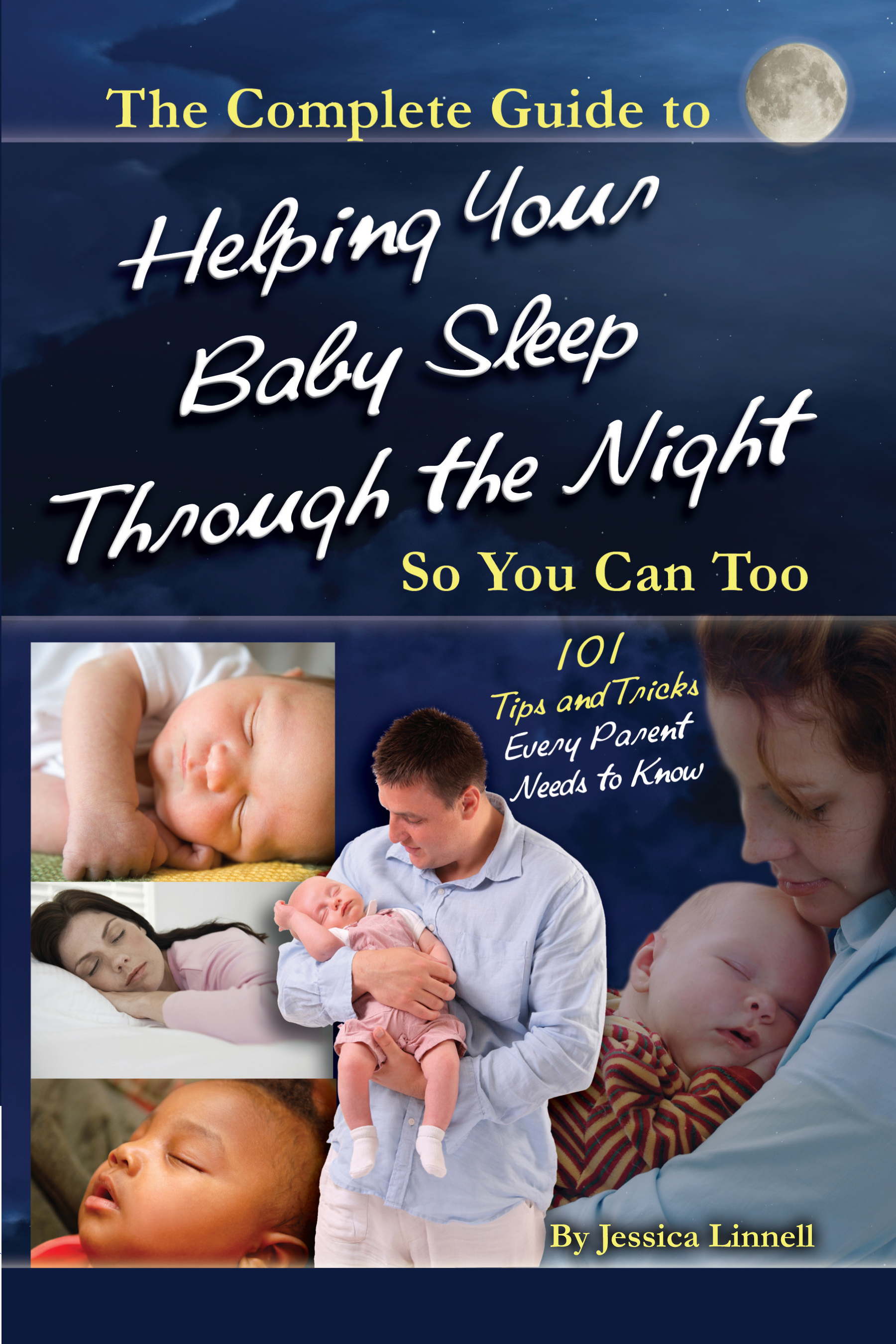 The Complete Guide to Helping Your Baby Sleep Through the Night So You Can Too  101 Tips and Tricks Every Parent Needs to Know